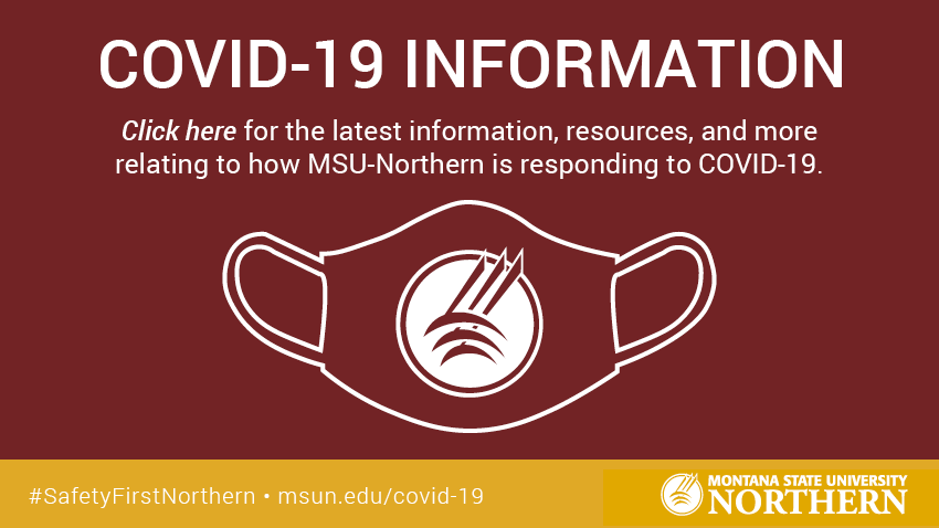 [mask with MSUN logo] Covid-19 Information - Click here for the latest information, resources, and more relating to how MSU-Northern is responding to covid-19.