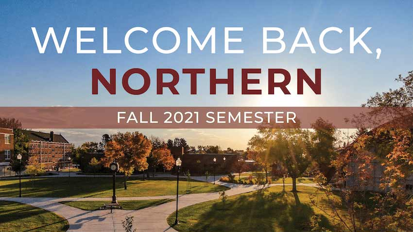 Welcome Back Northern, Fall 2021 Semester [fall campus courtyard image]
